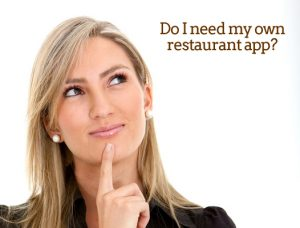 Do I need my own restaurant app?